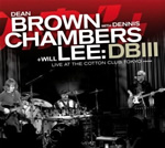 Dean Brown, Dennis Chambers & Will Lee – DBIII Live At The Cotton Club Tokyo (Cotton Club, 2008)