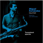 Miguel Fernández Quintet – Transplanet Species (Fresh Sound New Talent, 2010)