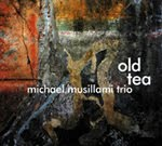 Michael Musillami Trio – Old Tea (Playscape Recordings, 2010)