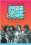 JAZZ-ROCK. A HISTORY. Stuart Nicholson. Schirmer Books (1998)