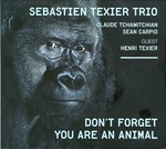Sebastien Texier – Don't Forget You Are An Animal