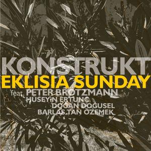konstruKt feat. Peter Brötzmann, Hüseyin Ertunç, Doğan Doğusel, Barlas Tan Özemek: Eklisia Sunday (Not Two, 2013)