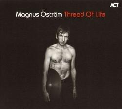 """Magnus Öström """"Thread Of Life"""""""