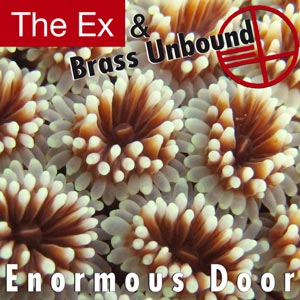 The Ex & Brass Unbound: Enormous Door (Ex Records, 2013)