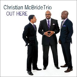 Christian McBride Trio – Out Here (Mack Avenue, 2013)