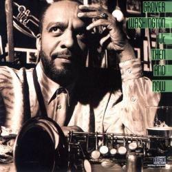 Tomajazz recomienda… un CD: Then And Now (Grover Washington Jr., 1988)