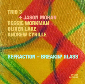 Trio 3 + Jason Moran: Refraction – Breakin' Glass (Intakt, 2013)