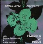 FLOWERS TRIO Flowers Of Peace Sophia Domancich (piano), Joëlle Leandre (contrabajo), Ramón López (batería y percusión) Leo Records 2005, CD LR 438