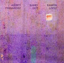 Agustí Fernández / Barry Guy / Ramón López Aurora Maya Recordings. MCD0601