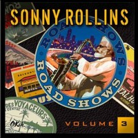 Sonny Rollins Road Shows Vol 3