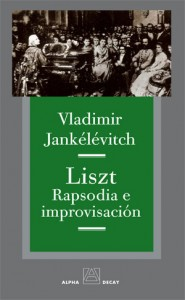 Vladimir Jankelevitch_Liszt. Rapsoria e improvisacion_alpha decay_2014