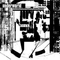 Underworld.dubnobasswithmyheadman