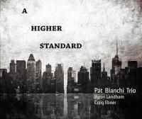 Pat Bianchi Trio_A Higher Standard
