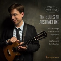 Paul Hemmings: The Blues and the Abstract Uke (Leading Tone Records, 2015; CD)