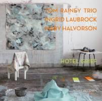 Tom Rainey Trio_Hotel Grief_Intakt_2015