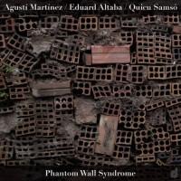 08_Agustí Martínez - Eduard Altaba- Quicu Samsó_Phantom Wall Syndrome_Discordian Records