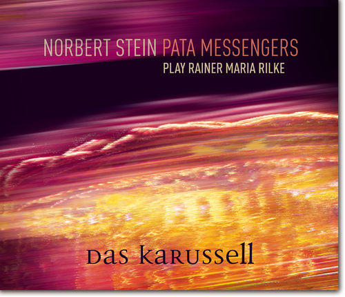 Norbert Stein Pata Messengers_play Rainier Maria Rikle Das Karusell_Pata Music_2015