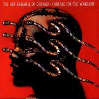 Art Ensemble Of Chicago_Fanfare for the warriors