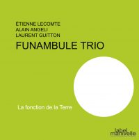 Funambule Trio_La fonction de la Terre_Label Manivella_2016