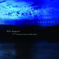 Mike Baggetta_Spectre_Fresh Sound Talent_2016