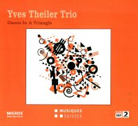 Yves Theiler Trio_Dance In A Triangle_Musiques Suisses_2016
