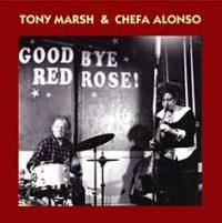 Tony Marsh - Chefa Alonso_Goodbye Red Rose_Emanem_2016