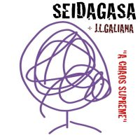 Seidagasa + JL Galiana: A Chaos Supreme (Seidagasa, 2014)