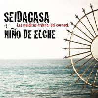 Seidagasa + Niño de Elche: Las malditas órdenes del coronel (Seidagasa, 2013)