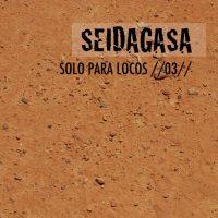 Seidagasa: Solo para locos 03 (Seidagasa, 2012)