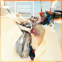 Rubén Carles_Water Lily_Fresh Sound New Talent_2016