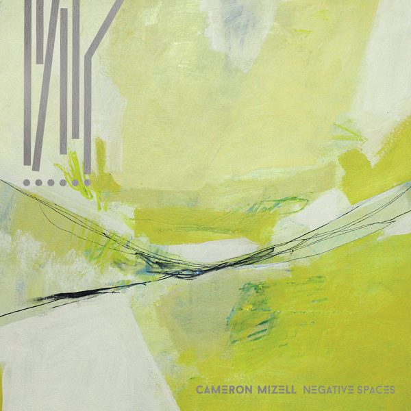 cameron-mizell_negative-spaces_destiny-records_2016