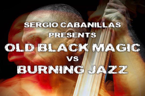Sergio Cabanillas presenta Old Black Magic Vs Burning Jazz