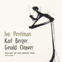 ivo-perelman-karl-berger-gerald-cleaver_the-art-of-the-improv-trio-volume-1_leo-records_2016