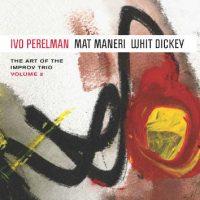 ivo-perelman-mat-maneri-whit-dickey_the-art-of-the-improv-trio-volume-2_leo-records_2016