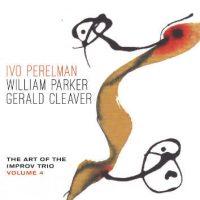 ivo-perelman-william-parker-gerald-cleaver_the-art-of-the-improv-trio-volume-4_leo-records_2016